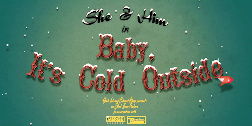 She & Him - Baby, It's Cold Outside