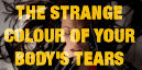 The Strange Colour of Your Bodys Tears